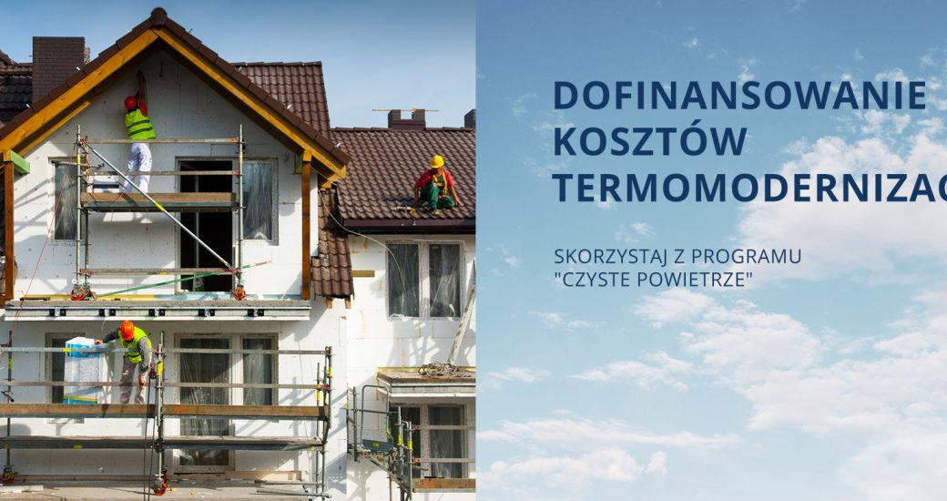 """Dofinansowanie kosztów  termomodernizacji w ramach Programu """"Czyste Powietrze"""""""